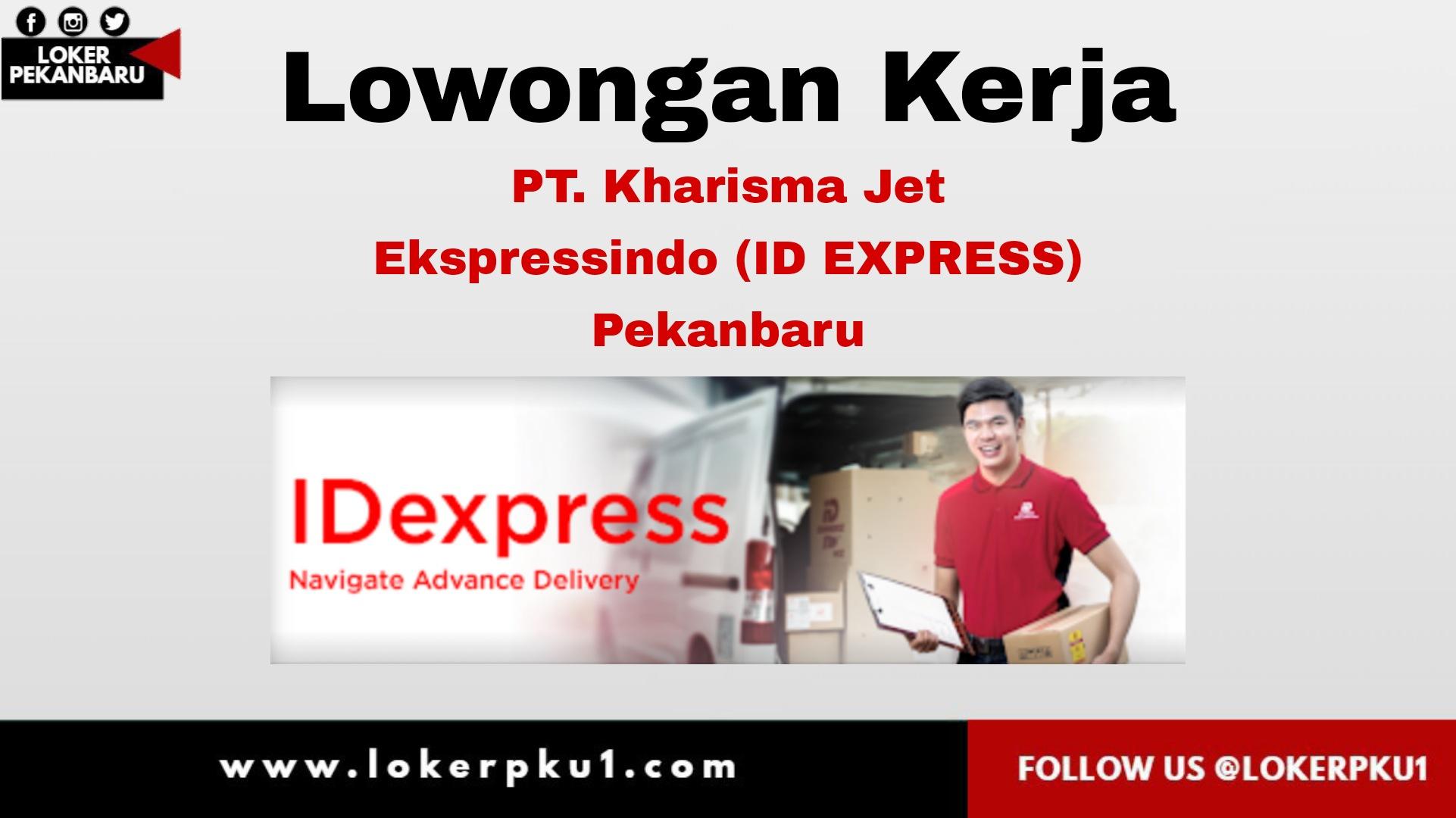 Lowongan Kerja Pt Kharisma Jet Ekspressindo Id Express Pekanbaru Februari 2021