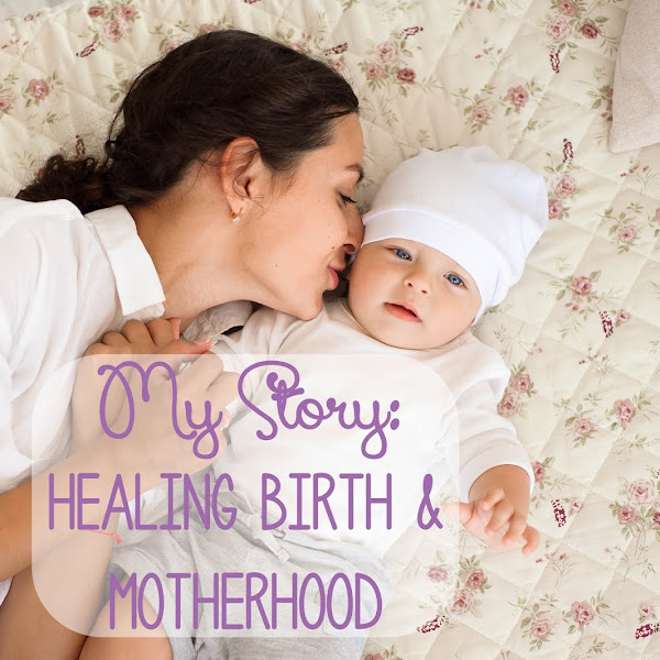 My Story | Transitioning Into Motherhood, Healing a Difficult Birth Experience
