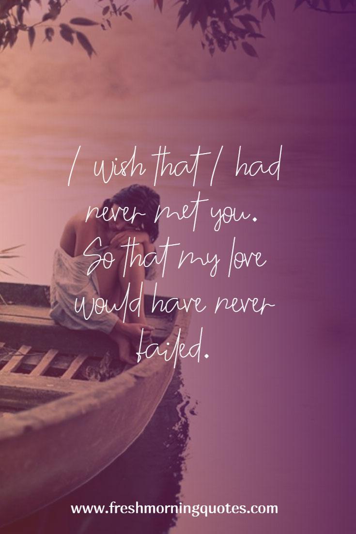i wish that i had never met you love failure status