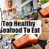 The List Of The Top 7 Healthy Seafood To Eat