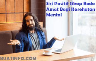 Buat Info - Sisi Positif Sikap Bodo Amat Bagi Kesehatan Mental