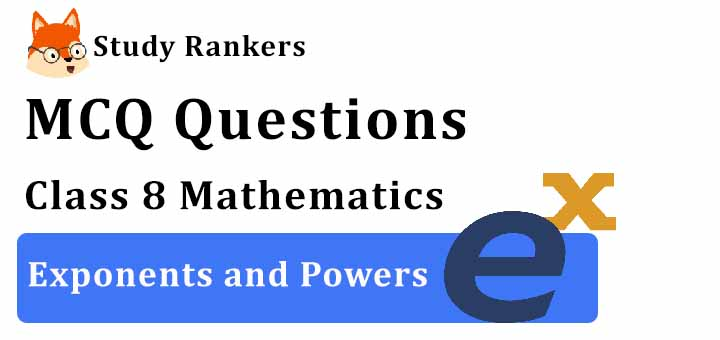 MCQ Questions for Class 8 Maths: Ch 12 Exponents and Powers