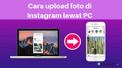 Cara Upload Foto Di Instagram Lewat PC tanpa aplikasi