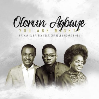 Audio: Nathaniel Bassey - You Are Mighty (Olorun Agbaye)ft Chandler Moore And Oba