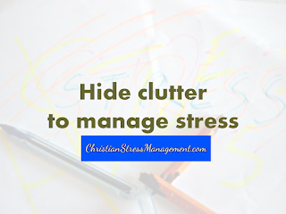 Hide clutter to manage stress