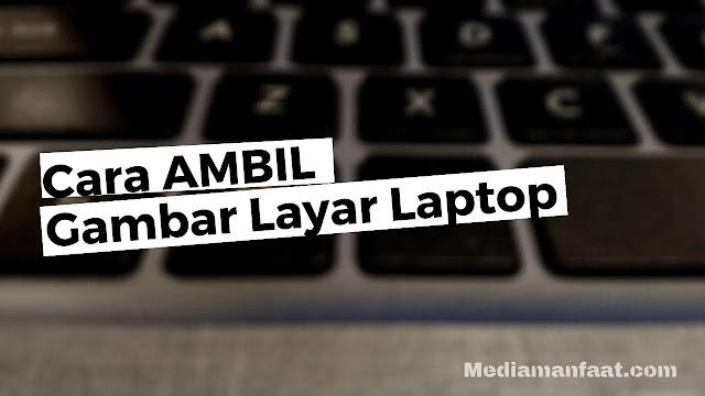 Tutorial Mengambil Gambar Layar Laptop