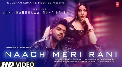 Naach Meri Rani Song Lyrics- Guru Randhawa feat Nora Fatehi   Nikita Gandhi