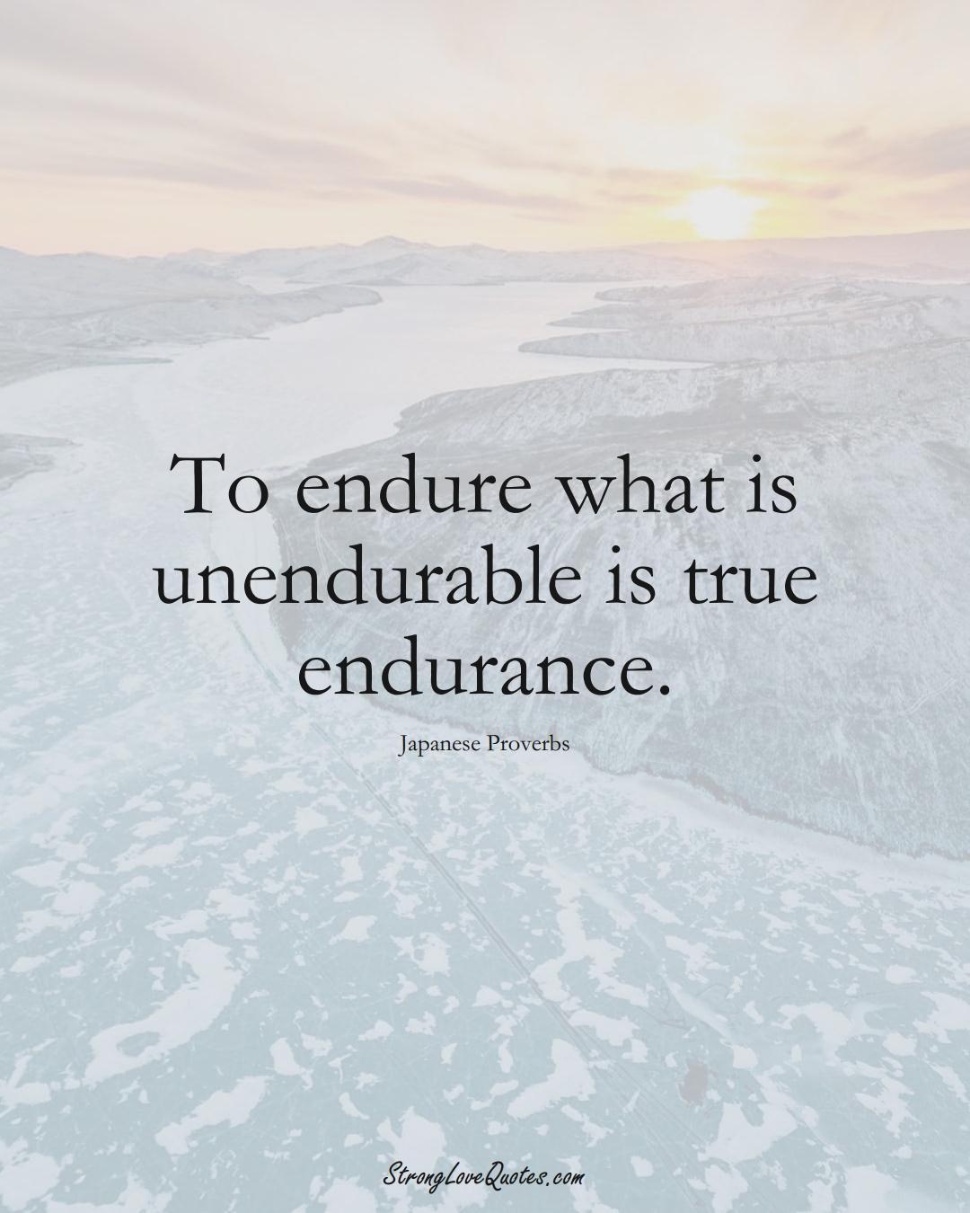 To endure what is unendurable is true endurance. (Japanese Sayings);  #AsianSayings