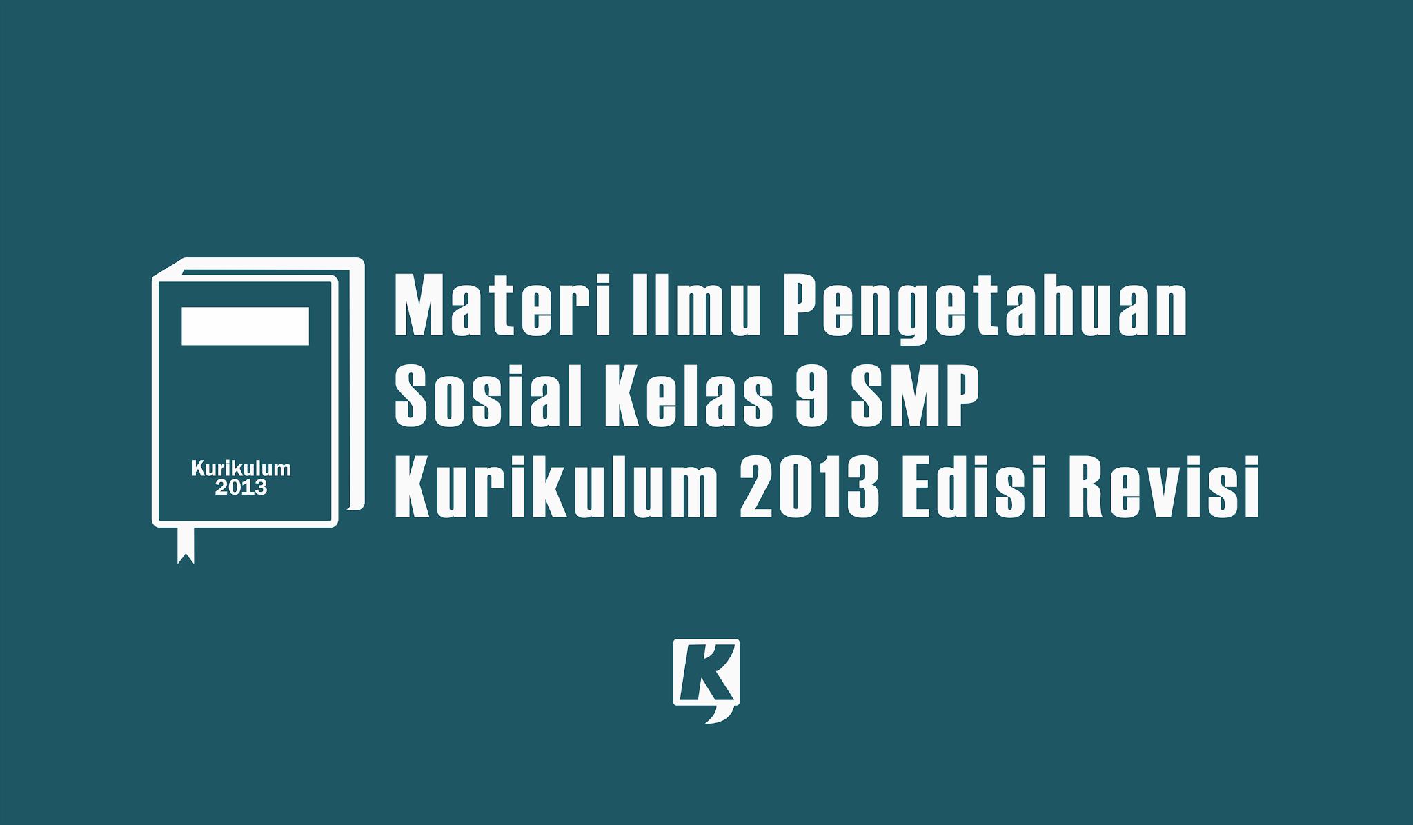 Materi IPS Kelas 9 SMP MTS Kurikulum 2013 Semester Ganjil dan Genap