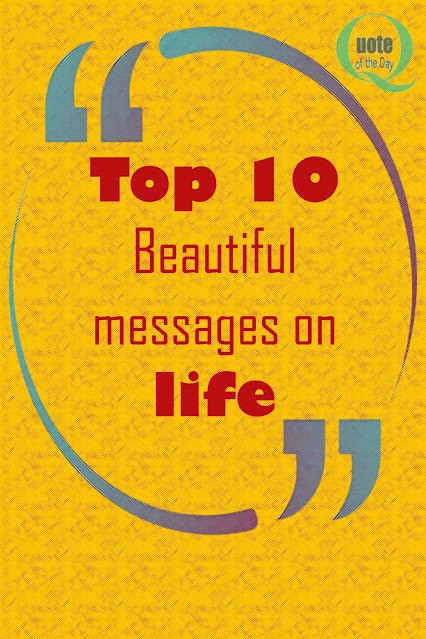 Beautiful messages on life