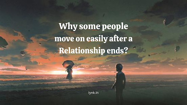 Why some people move on easily after a relationship ends?