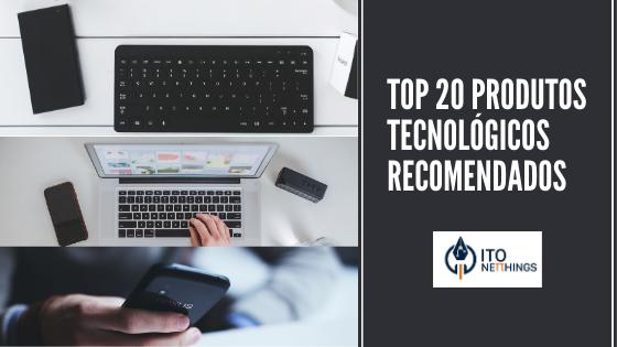 Top 20 Produtos Tecnológicos Recomendados