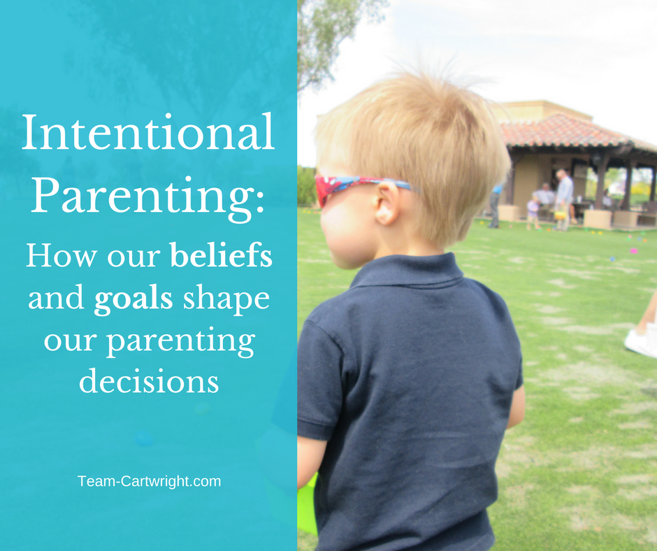 Intentional Parenting: How Our Beliefs and Goals Shape Our Parenting Decisions by Kimberly Cartwright