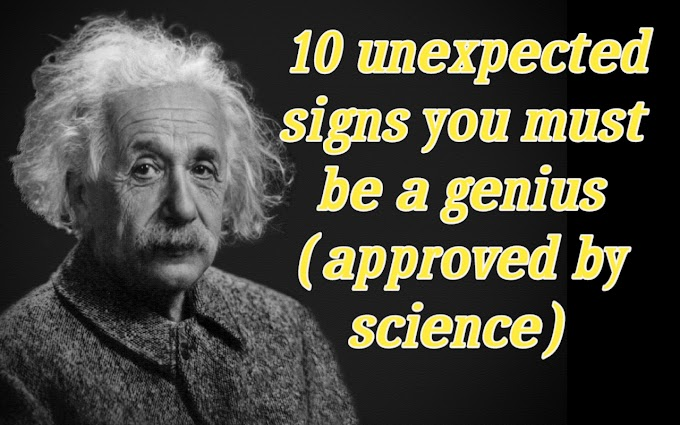 Sign of genius person | 10 unexpected signs you might be a genius (approved by science)