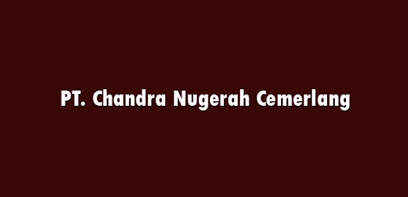 Lowongan Kerja PT. Chandra Nugerah Cemerlang Cikarang
