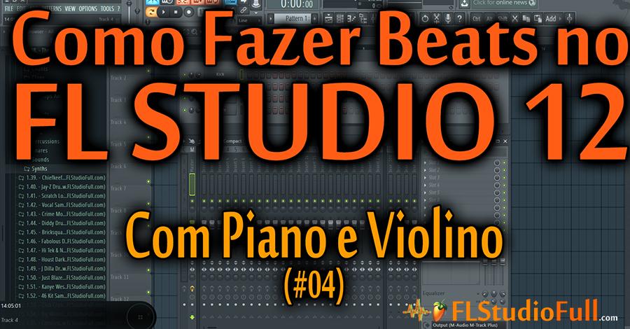 Como Fazer Base de Rap Hip-Hop com Piano e Violino no FL Studio 12 (#04)