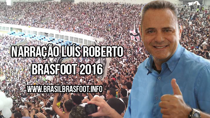 Narração Luís Roberto para Brasfoot 2016