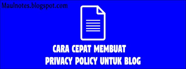 Maulnotes.blogspot.com-Cara Cepat Membuat Privacy Policy Untuk Blog