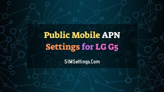 Public Mobile APN Settings LG G5