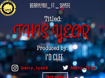 [Music] This Year - Berrylyon ft Shyefe