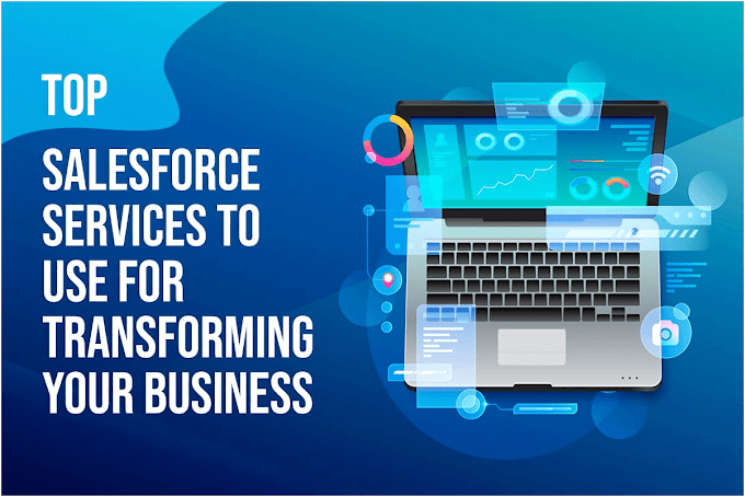 Top Salesforce Services To Use For Transforming Your Business