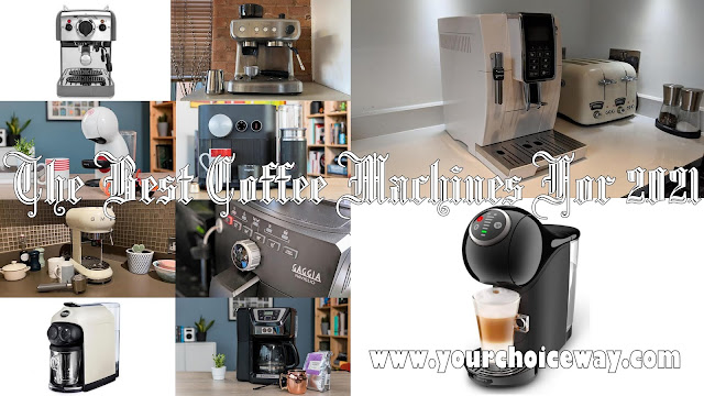 The Best Coffee Machines For 2021 - Your Choice Way