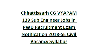 Chhattisgarh CG VYAPAM 139 Sub Engineer Jobs in PWD Recruitment Exam Notification 2018-SE Civil Vacancy Syllabus