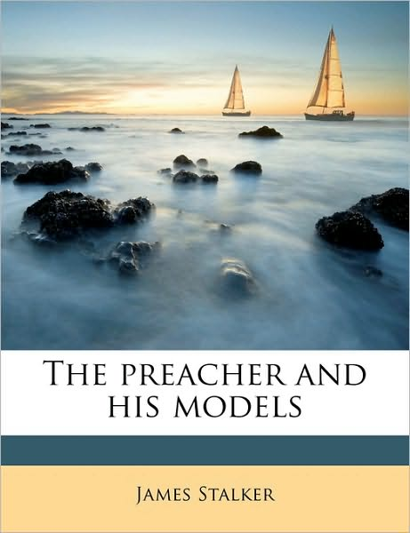 James Stalker-The Preacher And His Models-