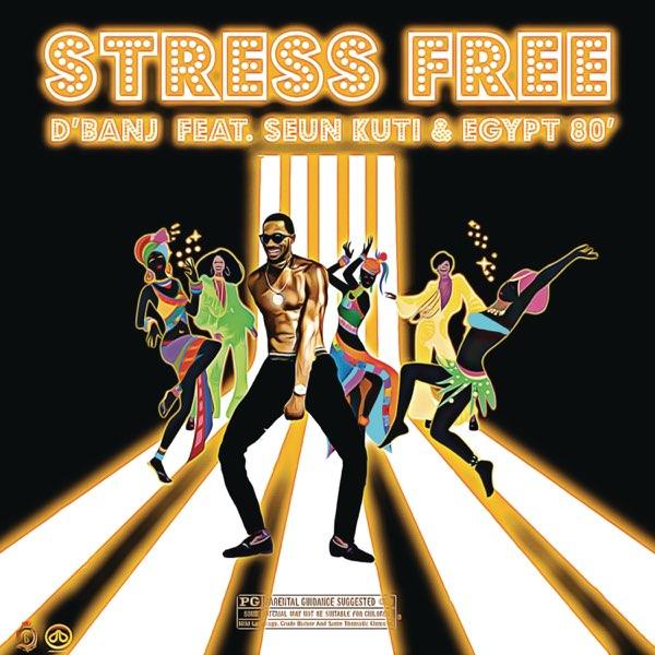 "D'banj – ""Stress Free"" ft. Seun Kuti, Egypt 80 #Arewapublisize"