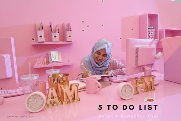 5 To Do List Sebelum Ramadhan Usai