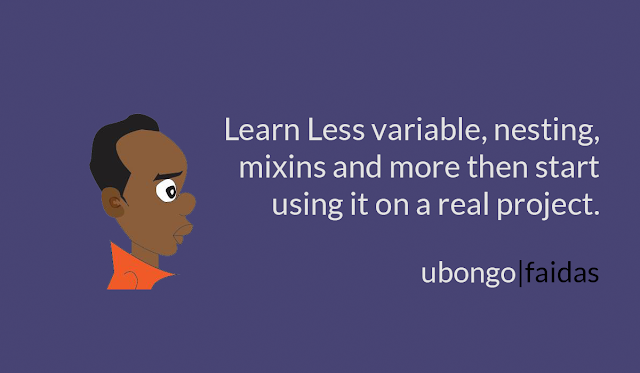 Learn Less variable, nesting, mixins and more then start using it on a real project.