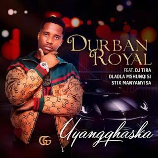 Durban Royal - Uyangqhaska feat. Dj Tira, Dladla Mshunqisi & Stix  Manyanyisa