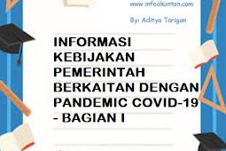 INFORMASI KEBIJAKAN PEMERINTAH BERKAITAN DENGAN PANDEMIC COVID-19 - BAGIAN I