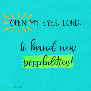 Open up my eyes, Lord, to brand new possibilities.