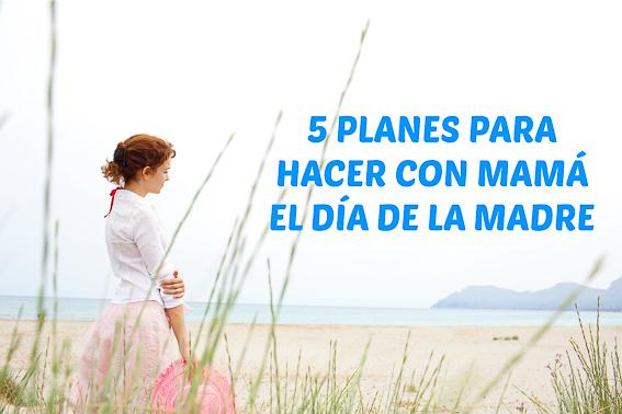 5 planes para hacer con mama el dia de la madre