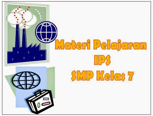 Materi Pelajaran IPS SMP Kelas 7 Lengkap