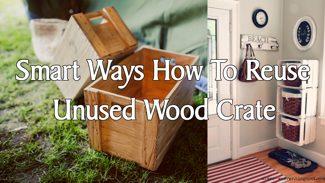 5 Smart Ways How To Reuse Unused Wood Crate