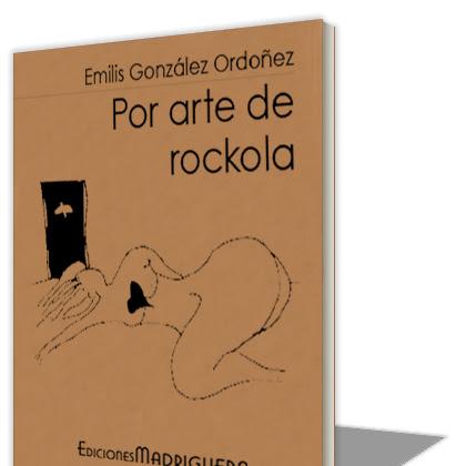 """LIBRO: """"Por arte de Rockola"""" de Emilis González Ordoñez"""