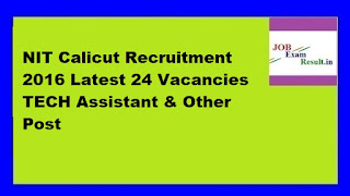 NIT Calicut Recruitment 2016 Latest 24 Vacancies TECH Assistant & Other Post