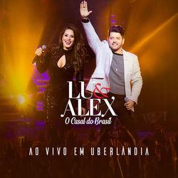Baixar CD Ao Vivo Em Uberlândia - Lu e Alex 2019 Grátis