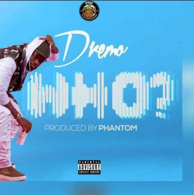 MUSIC: Dremo – Who? (Prod. by Phantom) Mp3 Download