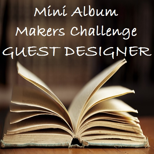 Guest Deisgner at Mini Album Makers Challenge