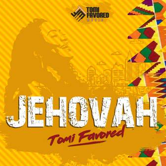 Tomi Favored Drops New Single - ''Jehovah'' (+Live Video) || @tomifavored