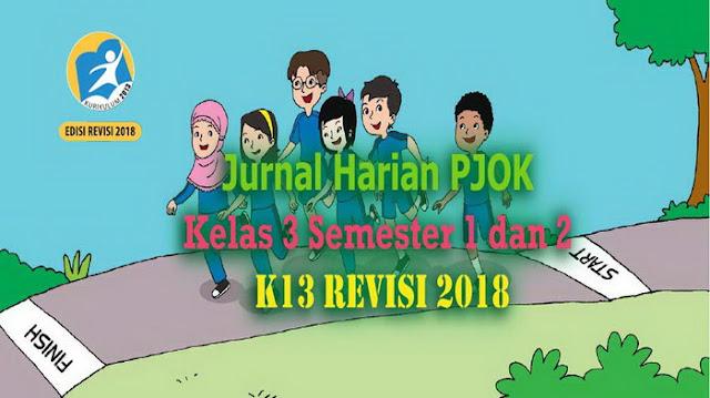 Jurnal Harian PJOK Kelas 3 Semester 1 dan 2 K13 Revisi 2018