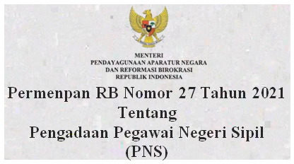 Permenpan RB Nomor 27 Tahun 2021 Tentang Pengadaan Pegawai Negeri Sipil (PNS)
