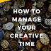 How to Manage Your Creative Time