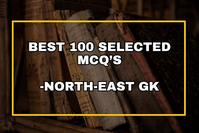 BEST 100 SELECTED MCQ'S NORTH-EAST GK - North East General Knowledge for Competitive Exams