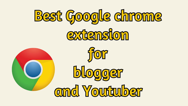 Best Google Chrome extension for blogger and  YouTuber in हिंदी