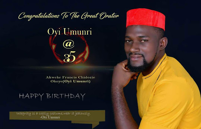 As Akweke Francis Chidozie Okoye (Oyi Umunri) Clocks 35