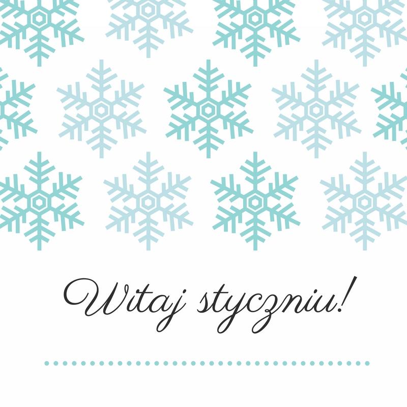 witaj styczniu, styczeń,śnieg, zima, postanowienia noworoczne, slow life,